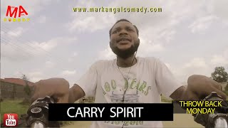 CARRY SPIRIT (Mark Angel Comedy) (Throw Back Monday)