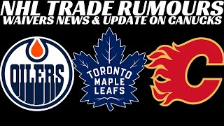 NHL Trade Rumours - Leafs, Oilers, Flames, IIsles + Waivers News, Signings + more