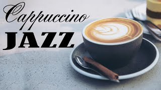 Cappuccino JAZZ - Easy Jazz For Studing,Woking,Reading : Relaxing Background Chill Out Music