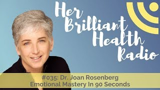 #035: Emotional Mastery In 90 Seconds with Dr. Joan Rosenberg