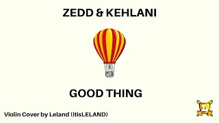 Good Thing - Zedd & Kehlani (@itisLELAND Violin Cover)